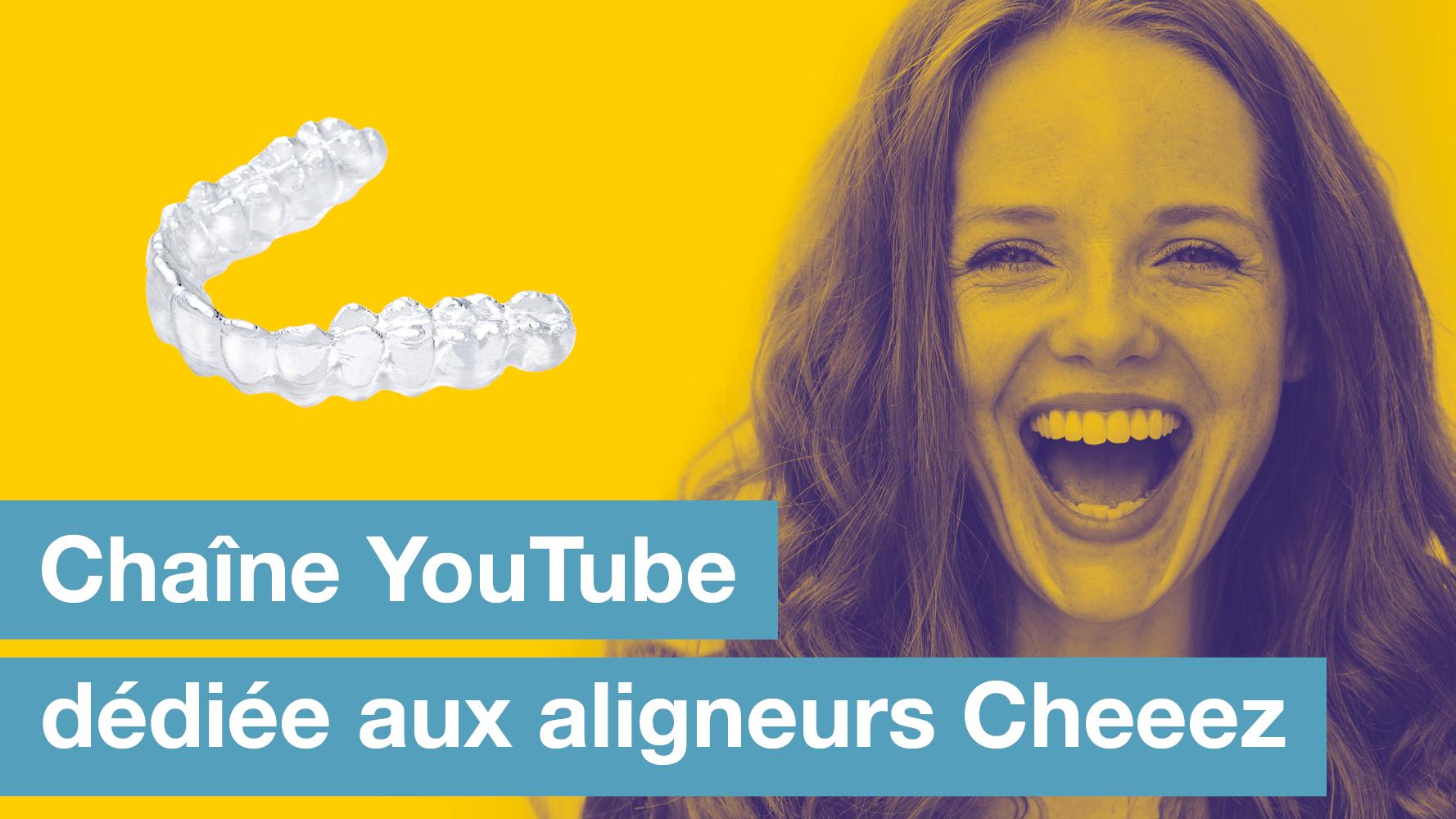 Nouvelle Chaîne YouTube Dédiée Aux Aligneurs Cheeez